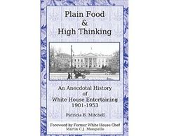 Plain Food and High Thinking: An Anecdotal History of White House Entertaining 1901-1953.