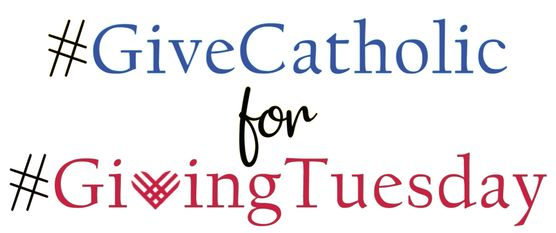 #GiveCatholic for #GivingTuesday