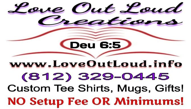 Love Out Loud Creations Custom Tee Shirts, Mugs, Gifts and more! NO Setup Fee OR Minimum Orders!