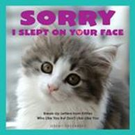 Sorry I Slept on Your Face (Breakup Letters from Kitties who like you but don't like-like you)