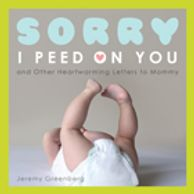 Sorry I Peed on You (And Other Heartwarming letters to Mommy