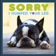 Sorry I Humped Your Leg (And Other Letters from Dogs who Love too Much