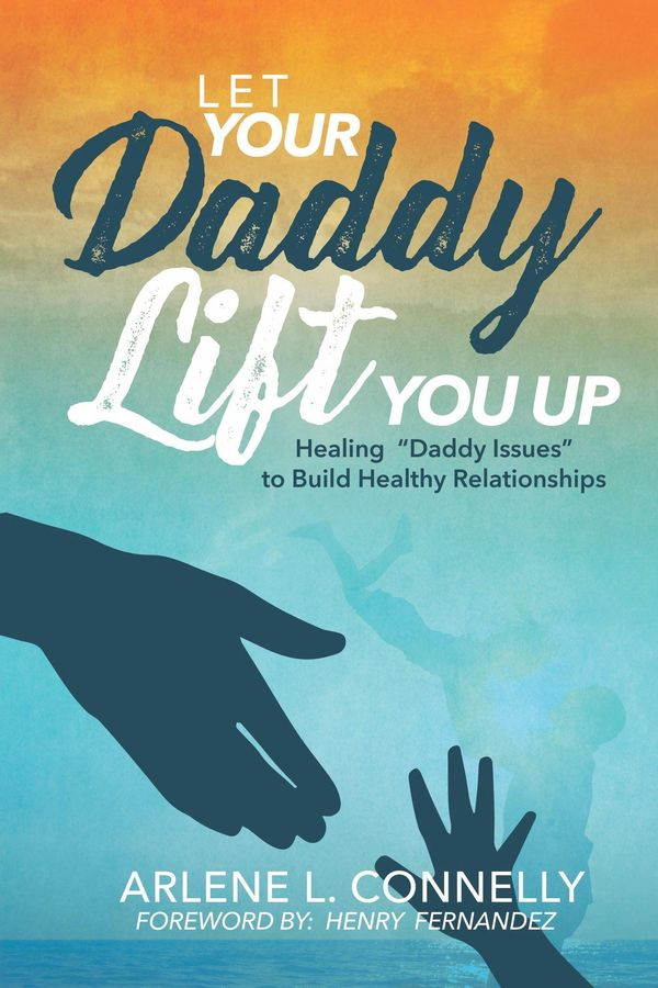 Let Your Daddy Lift You UP Healing Daddy Issues Father, Daddy, Trauma, Healing, forgive, Restoration