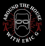 Around the House with Eric G
