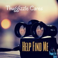 Thuggizzle Cares Help Find Me