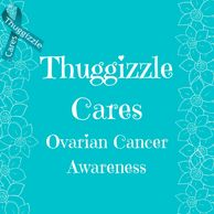 Thuggizzle Cares Ovarian Cancer