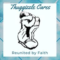 Thuggizzle Cares Reunited by Faith
