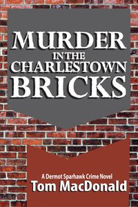 Murder in The Charlestown Bricks, a Dermot Sparhawk Crime novel, release 10-1-19