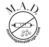 we are M.A.D. (Moms Against Drugs)