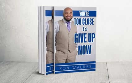 The latest book from Associate Pastor Ron Walker, You're Too Close to Give Up Now