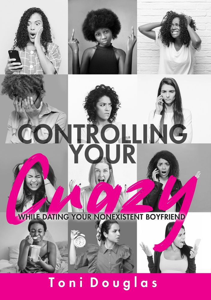 Controlling Your Crazy While Dating Your Nonexistent Boyfriend book