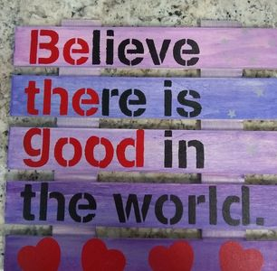 A painted pallet sign.  Be the Good, Believe there is Good in the world.