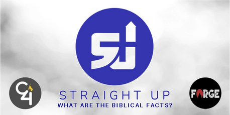 Straight Up What are the biblical facts? Youth C4 Forge