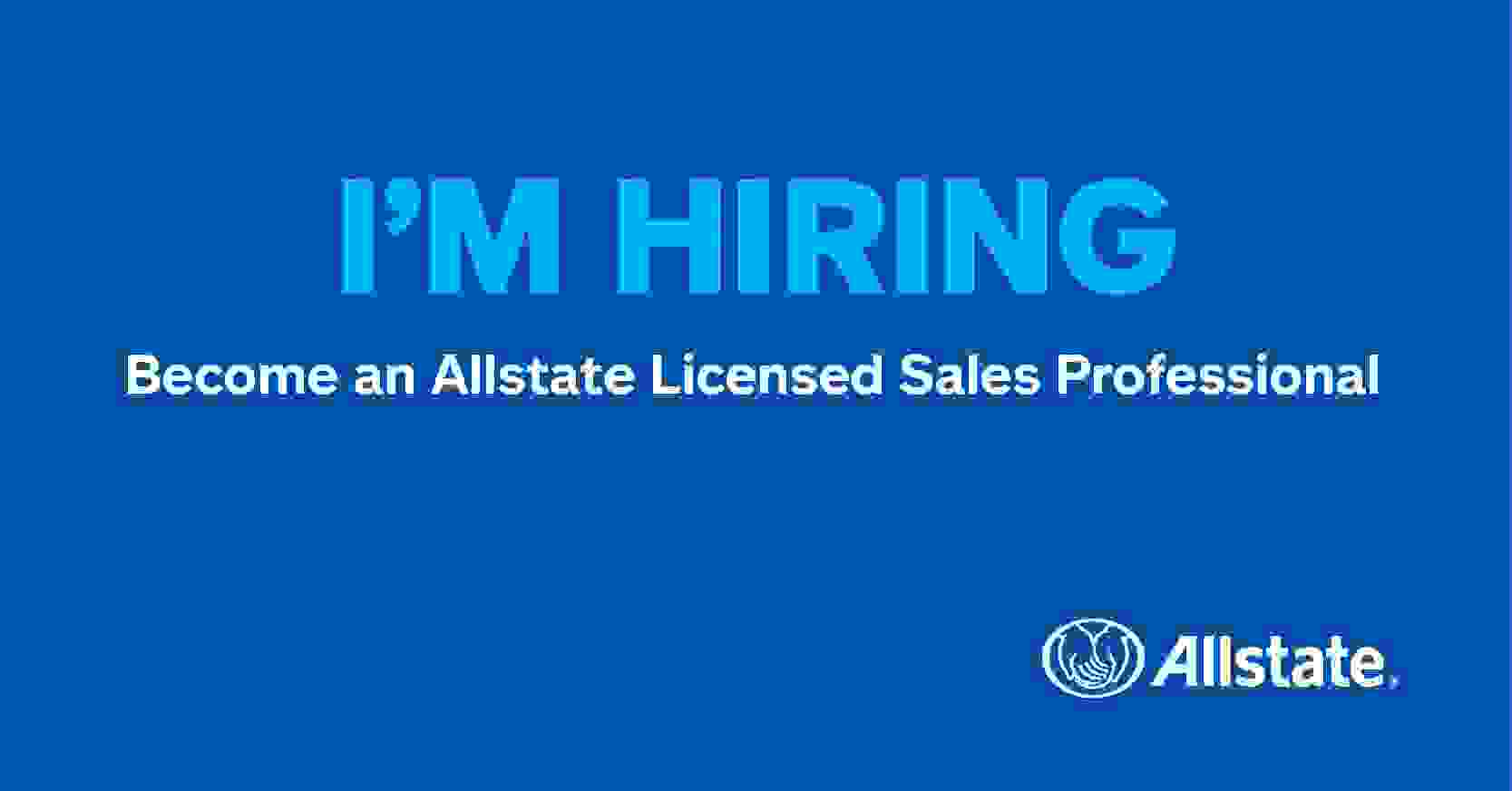 We're hiring. Become an Allstate Licensed Sales Professional