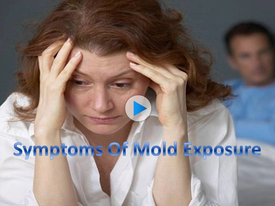 VIDEO The Symptoms of Mold Exposure