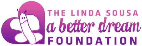 The Linda Sousa A Better Dream Foundation Inc