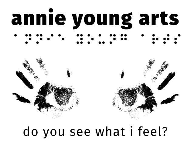printed text &braille reads annie young arts hand prints look like eyes text do you see what I feel?