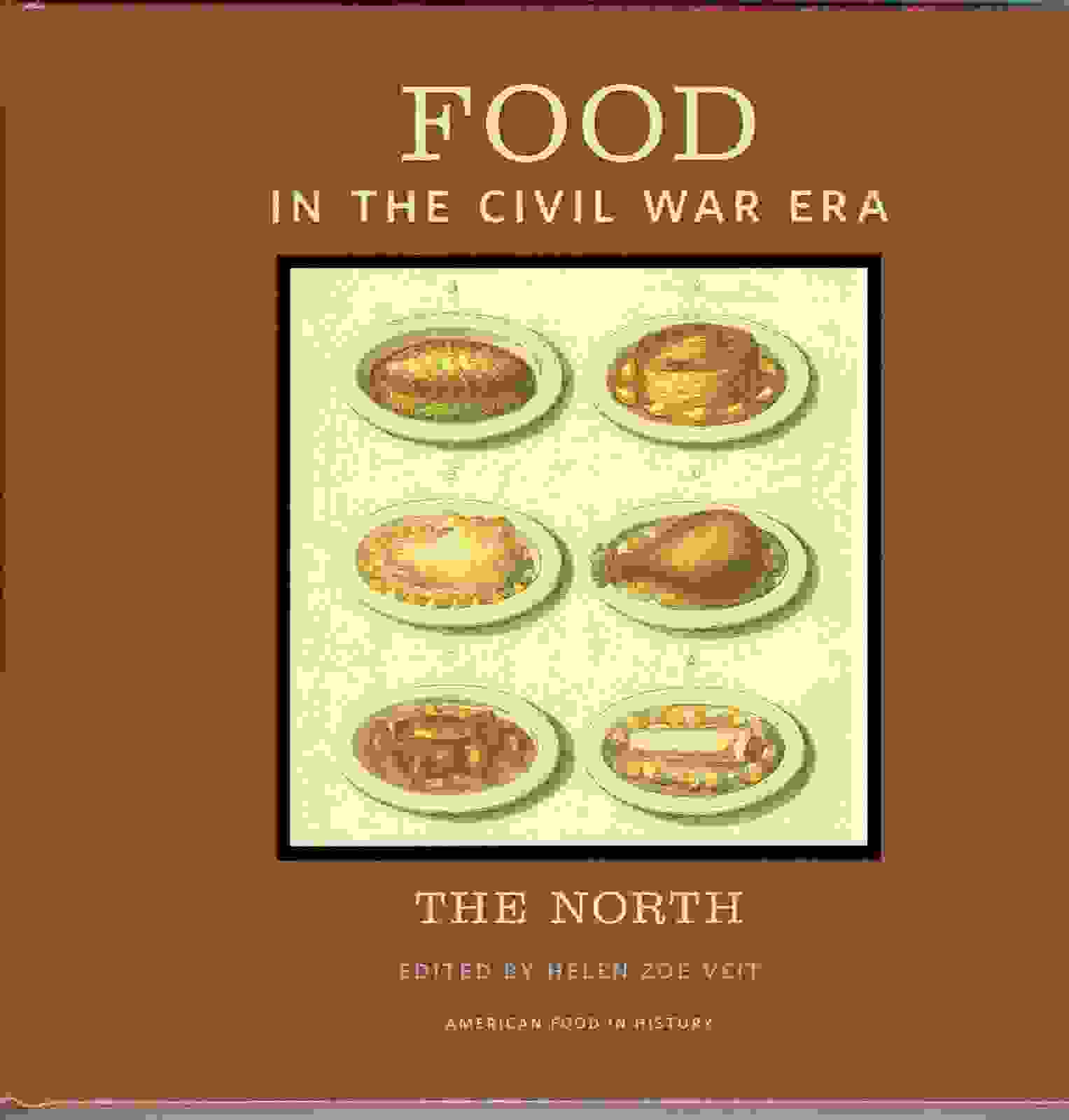 Food in the Civil War Era, The North by Helen Zoe Veit