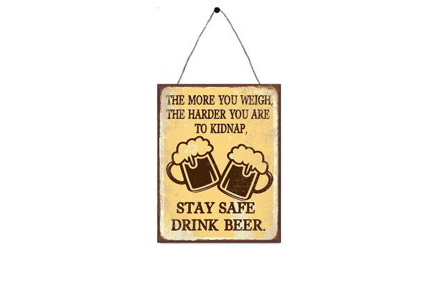 The more you weigh, the harder you are to kidnap, stay safe drink beer
