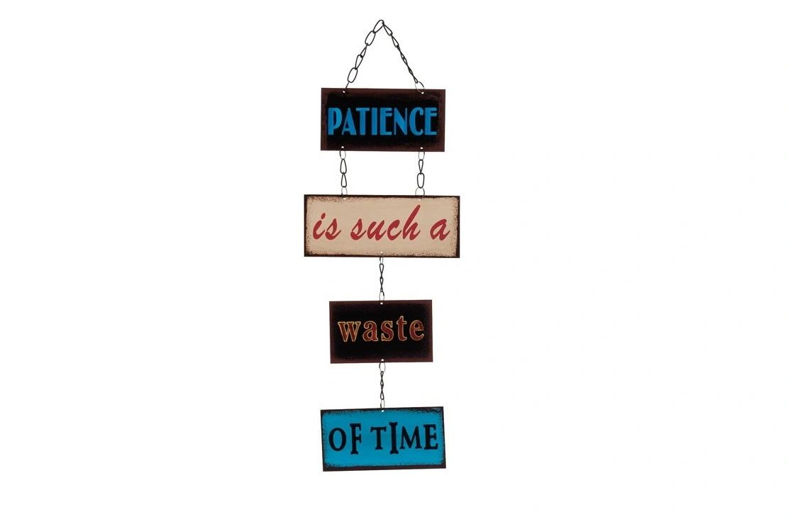 A patience is such a waste of time design metal wall sign