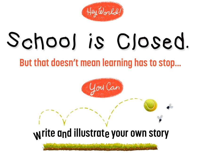 School is Closed. Learning Doesn't Stop. You Can Write and Illustrate your Own Story