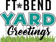 Ft. Bend Yard Greetings