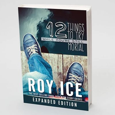 12 Things to Try While You're Still Mortal, book by Roy Ice