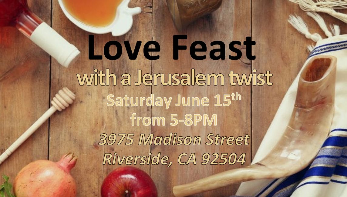 Love Feast with a Jerusalem twist, Sat. June 15 from 5-8PM, 3975 Madison Street, Riverside, CA 92504