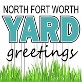 North Fort Worth Yard Greetings