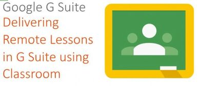 Delivering Remote Lessons In G Suite using Classroom