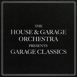 The House & Garage Orchestra's debut album, The House & Garage Orchestra Present Garage Classics,