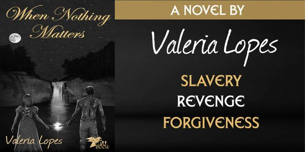 Book: When Nothing Matters. Writer Valeria Lopes. Spirit Andorra. Slavery. Destiny. Forgiveness.