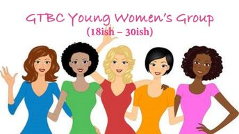 The young women of GTBC meet on the 3rd Saturday of the month @ 6pm. Contact Kelly for more info.