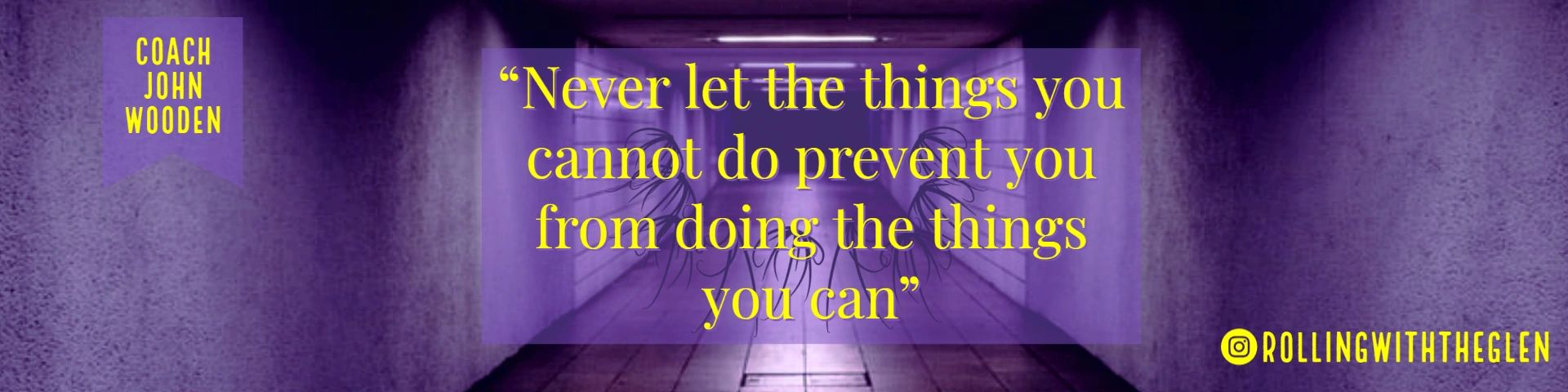 Motivational quote from Coach John Wooden Never let the things you cannot do prevent you...