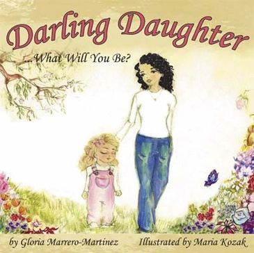 Darling Daughter what will you be?  Book by Gloria Marrero-Martinez