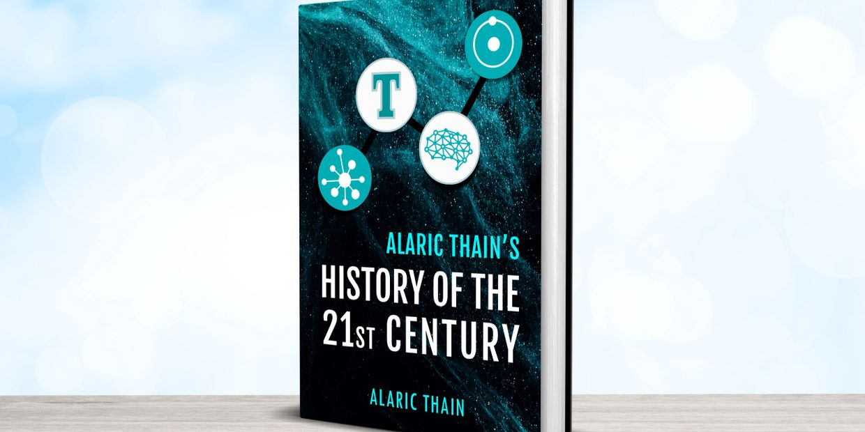 Alaric Thain's History of the 21st Century