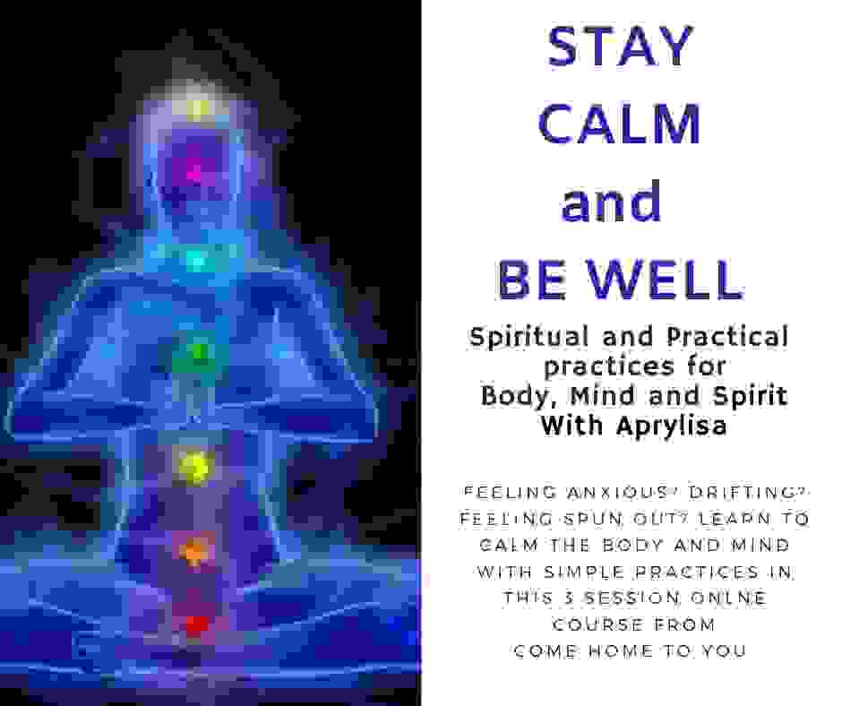 Stay Calm and Be Well online class with Aprylisa at Come Home to You, holistic healing practices