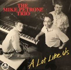 "The Mike Petrone Trio ""A Lot Like Us"" CD album cover."