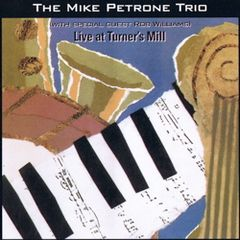 "The Mike Petrone Trio ""Live at Turner's Mill"" CD album artwork."