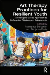 Art Therapy Practices for Resilient Youth: A Strengths-Based Approach to At-Promise Children and Ado