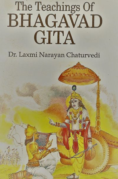 The Teachings Of Bhagavad Gita by Dr.Laxmi Narayan Chaturvedi