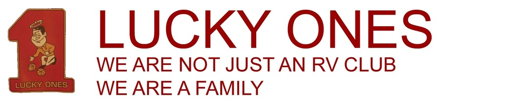 LUCKY ONES We are not just an RV Club We are a Family