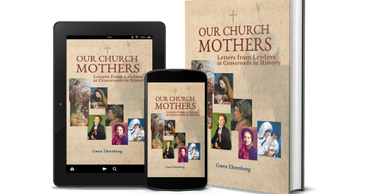 Our Church Mothers, Letters from Leaders at Crossroads in History by Rev. Gwen Ehrenborg