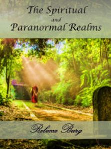 The spiritual and paranormal realm by Rebecca burg