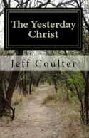 The Yesterday Christ  A Christian science fiction by Jeff Coulter