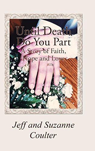 Until Death Do You Part: A Story of Faith, Hope, and Love by Jeff and Suzanne Coulter. Ministers and