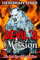 The Devil's Mission: The Real Sign of the End Times - Deborah Shile