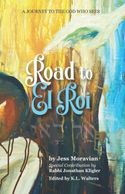 ROAD TO EL ROI: A JOURNEY TO THE GOD WHO SEES  by JESS MORAVIAN