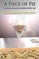 A PIECE OF PIE: EVERYDAY MIRACLES SERVED EVERY DAY!  by DANIEL CASSIDY