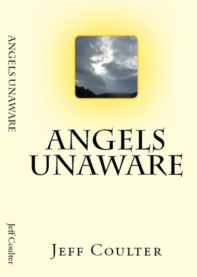 Angels Unaware by Jeff Coulter. Edited by Suzanne R. Coulter